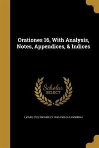 Orationes 16, With Analysis, Notes, Appendices, & Indices by Lysias