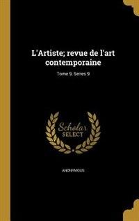 L'Artiste; revue de l'art contemporaine; Tome 9, Series 9 by Anonymous