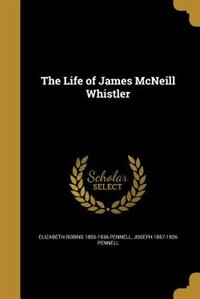 The Life of James McNeill Whistler by Elizabeth Robins 1855-1936 Pennell