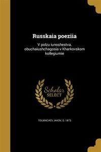 Russkaia poeziia: V polzu iunoshestva, obuchaiushchagosia v Kharkovskom kollegiumie by IAkov d. 1873 Tolmachev