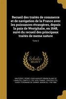 Recueil des traités de commerce et de navigation de la France avec les puissances étrangères…