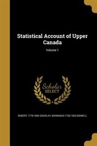 Statistical Account of Upper Canada; Volume 1 by Robert 1778-1863 Gourlay