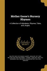 Mother Goose's Nursery Rhymes: A Collection of Alphabets, Rhymes, Tales, and Jingles by Walter 1845-1915 Crane