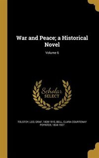 War and Peace; a Historical Novel; Volume 6 by Leo Graf 1828-1910 Tolstoy