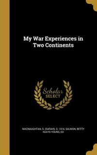 My War Experiences in Two Continents by S. (Sarah) d. 1916 Macnaughtan