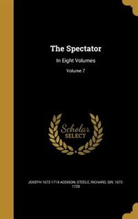 The Spectator: In Eight Volumes; Volume 7 by Joseph 1672-1719 Addison