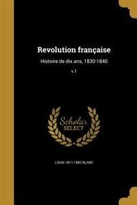 Revolution française: Histoire de dix ans, 1830-1840; v.1 by Louis 1811-1882 Blanc