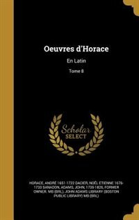Oeuvres d'Horace: En Latin; Tome 8 by Horace