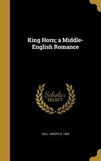 King Horn; a Middle-English Romance by Joseph b. 1854 Hall