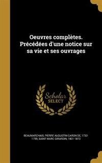 Oeuvres complètes. Précédées d'une notice sur sa vie et ses ouvrages by Pierre Augustin Caron De Beaumarchais