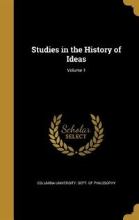 Studies in the History of Ideas; Volume 1 by Columbia University. Dept. Of Philosophy