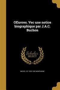 OEuvres. Vec une notice biographique par J.A.C. Buchon by Michel de 1533-1592 Montaigne