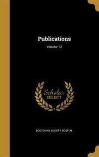 Publications; Volume 12 by Boston. Bostonian society
