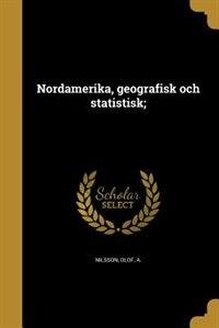 Nordamerika, geografisk och statistisk; by Olof A. Nilsson