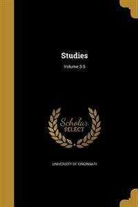 Studies; Volume 3-5 by University Of Cincinnati