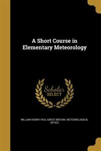 A Short Course in Elementary Meteorology by William Henry Pick