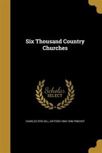 Six Thousand Country Churches by Charles Otis Gill
