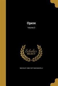 Opere; Volume 3 by Niccolò 1469-1527 Machiavelli