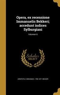 Opera, ex recensione Immanuelis Bekkeri; accedunt indices Sylburgiani; Volumen 6 by Aristotle