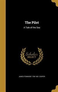 The Pilot: A Tale of the Sea by James Fenimore 1789-1851 Cooper
