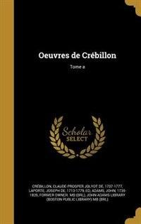 Oeuvres de Crébillon; Tome a by Claude-prosper Jolyot De 17 Crébillon
