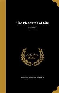The Pleasures of Life; Volume 1 by John Sir 1834-1913 Lubbock