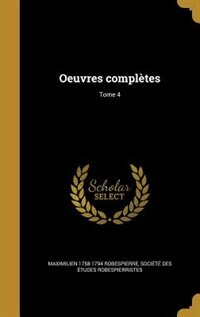 Oeuvres complètes; Tome 4 by Maximilien 1758-1794 Robespierre