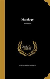 Marriage; Volume 2 by Susan 1782-1854 Ferrier