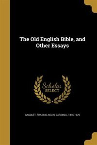 The Old English Bible, and Other Essays by Francis Aidan Cardinal 1846-1 Gasquet
