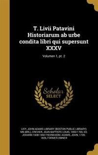 T. Livii Patavini Historiarum ab urbe condita libri qui supersunt XXXV; Volumen 1, pt. 2 by Livy