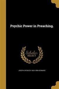Psychic Power in Preaching. by Joseph Spencer 1833-1899 Kennard