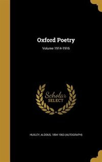 Oxford Poetry; Volume 1914-1916 by Aldous 1894-1963 (autograph) Huxley