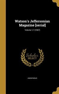 Watson's Jeffersonian Magazine [serial]; Volume 1,7 (1907) by Anonymous