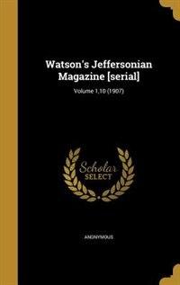 Watson's Jeffersonian Magazine [serial]; Volume 1,10 (1907) by Anonymous