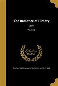 The Romance of History: Spain; Volume 3 by Joaquín Telesforo De Trueba Y Cosío