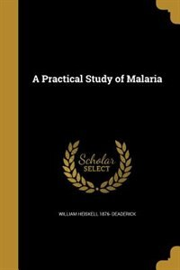 A Practical Study of Malaria by William Heiskell 1876- Deaderick