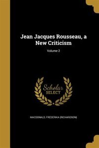 Jean Jacques Rousseau, a New Criticism; Volume 2 by Frederika (richardson) Macdonald