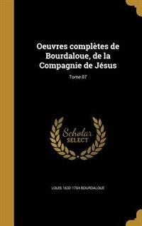 Oeuvres complètes de Bourdaloue, de la Compagnie de Jésus; Tome 07 by Louis 1632-1704 Bourdaloue