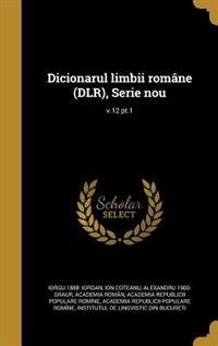 Dicionarul limbii române (DLR), Serie nou; v.12 pt.1 by Iorgu 1888- Iordan