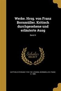 Werke. Hrsg. von Franz Bornmüller. Kritisch durchgesehene und erläuterte Ausg; Band 4 by Gotthold Ephraim 1729-1781 Lessing