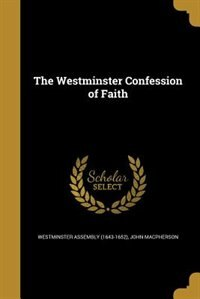 The Westminster Confession of Faith de Westminster Assembly (1643-1652)