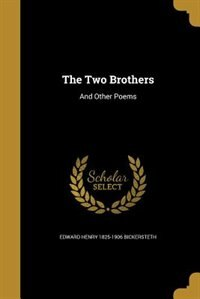 The Two Brothers: And Other Poems by Edward Henry 1825-1906 Bickersteth