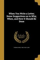 When You Write a Letter; Some Suggestions as to Why, When, and How It Should Be Done