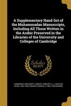 A Supplementary Hand-list of the Muhammadan Manuscripts, Including All Those Written in the Arabic…