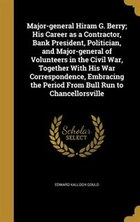 Major-general Hiram G. Berry; His Career as a Contractor, Bank President, Politician, and Major…