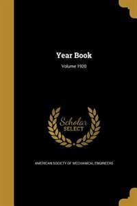 Year Book; Volume 1920 by American Society Of Mechanical Engineers