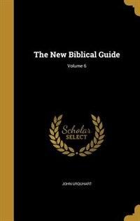 The New Biblical Guide; Volume 6 by John Urquhart
