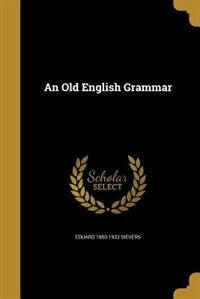 An Old English Grammar by Eduard 1850-1932 Sievers