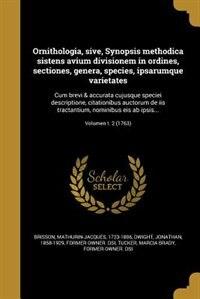 Ornithologia, sive, Synopsis methodica sistens avium divisionem in ordines, sectiones, genera, species, ipsarumque varietates: Cum brevi & accurata cu by Mathurin-Jacques 1723-1806 Brisson