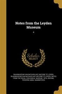 Notes from the Leyden Museum; 4 by Rijksmuseum Van Natuurlijke Historie Te